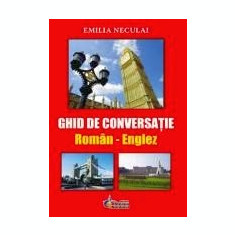 Emilia Neculai - Ghid de conversatie roman-englez - DEX