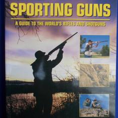 GHID ARME DE VANATOARE ~ SPORTING GUNS [ A GUIDE TO THE WORLD'S RIFLES AND SHOTGUNS ] - CHRIS MCNAB - LONDRA - 2007
