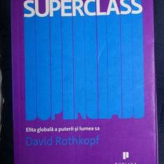 David Rothkopf SUPERCLASS ELITA GLOBALA A PUTERII SI LUMEA SA Ed. Publica 2009