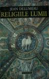 Jean Delumeau  -  Religiile lumii (Ed. Humanitas)