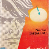 AMURGUL SE LASASE IN ZORI de NICOLAE BABALAU - Roman, Anul publicarii: 1983