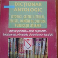 DICTIONAR ANTOLOGIC DE ISTORICI, CRITICI LITERARI, ESEISTI, OAMENI DE CULTURA - Carte Cultura generala