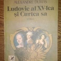 Carte - Alexandre Dumas - Ludovic al XV-lea si Curtea sa