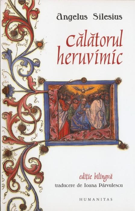 ANGELUS SILESIUS - CALATORUL HERUVIMIC / CHERUBINISCHER WANDERSMANN { editie bilingva germana - romana}