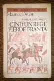 Maurice Druon - Cind un rege pierde Franta