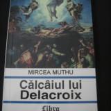 MIRCEA MUTHU - CALCAIUL LUI DELACROIX {1996} - Roman