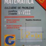 MATEMATICA. Culegere de probleme pentru clasele V-VIII - Dumitru Savulescu - Culegere Matematica