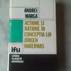 Actiune si ratiune in conceptia lui Jurgen Habermas-Andrei Marga - Carte Filosofie