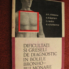 Dificultati si greseli de diagnostic in bolile bronho- pulmonare - O.T Iliescu, C.Kaplan , I.Radu, C.Ciobanu