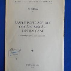 N.IORGA - BASELE POPULARE ALE ORICARII MISCARI DIN BALCANI - BUCURESTI - 1939 - Carte veche