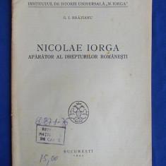 G.I.BRATIANU - NICOLAE IORGA APARATOR AL DREPTURILOR ROMANESTI - BUCURESTI - 1943 - Carte veche