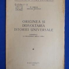N.IORGA - ORIGINEA SI DESVOLTAREA ISTORIEI UNIVERSALE - BUCURESTI - 1940 - Carte veche
