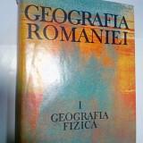 GEOGRAFIA ROMANIEI - volumul 1 -Geografia fizica- editia Academiei - Carte Geografie