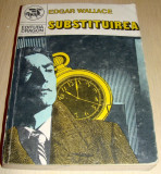 SUBSTITUIREA - Edgar Wallace, Alta editura, 1991