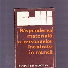 SERBAN BELIGRADEANU -RASPUNDEREA MATERIALA A PERSOANELOR INCADRATE IN MUNCA - Carte Dreptul muncii