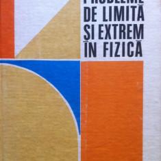PROBLEME DE LIMITA SI EXTREM IN FIZICA - Romulus Sfichi (Editia a doua) - Carte Fizica