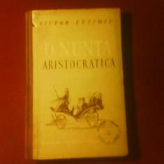 Victor Eftimiu O nunta aristocratica, editie princeps - Carte Editie princeps