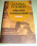 EDUCATIA SENTIMENTALA - Gustave Flaubert, Alta editura, 1991