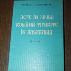 PAUL MIHAIL, ZAMFIRA MIHAIL - ACTE IN LIMBA ROMANA TIPARTIE IN BASARABIA VOL 1 1812-1830. carte cu dedicatie si autograf zamfira miihail