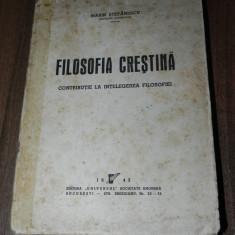 MARIN STEFANESCU - FILOSOFIA CRESTINA. CONTRIBUTIE LA INTELEGEREA FILOSOFIEI 1943 - Carti Crestinism