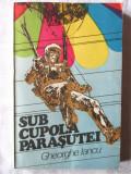 """Cumpara ieftin """"SUB CUPOLA PARASUTEI"""", Gheorghe Iancu, 1979. Absolut noua"""