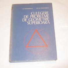 I.D. TEODORESCU \ ST.D. TEODORESCU - CULEGERE DE PROBLEME DE GEOMETRIE SUPERIOARA - Carte Matematica