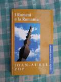 I Romeni e la Romania Ioan Aurel Pop, Alta editura, 2004