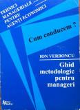 CUM CONDUCEM? GHID METODOLOGIC PENTRU MANAGERI -  Ion Verboncu, Alta editura