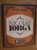NICOLAE IORGA  -  Pamfil Seicaru  --  1991, 141 p.
