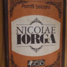 NICOLAE IORGA  --  Pamfil Seicaru  --  1991, 141 p.