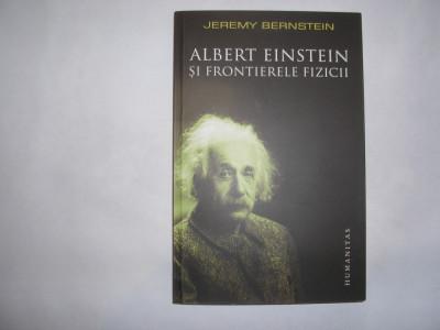 J Bernstein Albert Einstein si frontierele fizicii Humanitas 2008,RF4/2 foto
