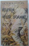 VICTOR ION POPA - VELERIM SI VELER DOAMNE, Alta editura, 1990