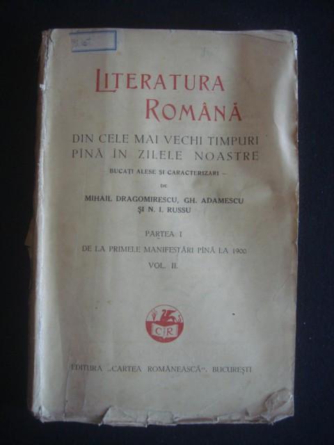 MIHAIL DRAGOMIRESCU, GH. ADAMESCU, N. I. RUSSU - LITERATURA ROMANA volumul 2 partea 1 - DE LA PRIMELE MANIFESTARI PANA LA 1900 {editie veche}