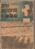 (C4760) CARTEA SPECTATORULUI DE FOTBAL DE CHIRIAC MANUSARIDE, EDITURA SPORT-TURISM, 1988