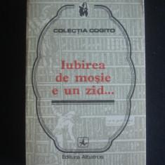 IUBIREA DE MOSIE E UN ZID ...PROVERBE SI CUGETARI DESPRE PATRIE {colectia COGITO, 1977} - Carte Proverbe si maxime