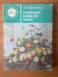 D4 Pastrarea florilor taiate - Autor : dr. ing. Alexandrina Amariutei