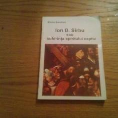 ION D. SIRBU sau Suferinta Spiritului Captiv - Elvira Sorohan - 1999, 191 p.
