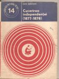 (C4820) CUCERIREA INDEPENDENTEI (1877-1878)  DE DAN BERINDEI, EDITURA STIINTIFICA SI ENCICLOPEDICA, 1977, Alta editura