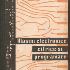 (C4785) MASINI ELECTRONICE CIFRICE SI PROGRAMARE DE A.I. KITOV SI N.A. KRINITKI, EDITURA TEHNICA, 1963 - Carti Electronica