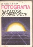 (C4802) FOTOGRAFIE, TEHNOLOGIE SI CREATIVITATE  DE M. VARGA SI I.M. IOSIF, EDITURA  TEHNICA, 1986, Alta editura