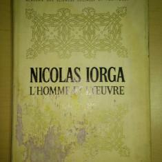 Nicolae / Nicolas Iorga, l'homme et l'oeuvre - D. M. Pippidi / 1972