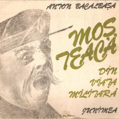 (C4764) MOS TEACA. DIN VIATA MILITARA DE ANTON BACALBASA, EDITURA JUNIMEA, 1989