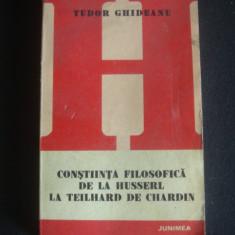 TUDOR GHIDEANU - CONSTIINTA FILOSOFICA DE LA HUSSERL LATEILHARD DE CHARDIN