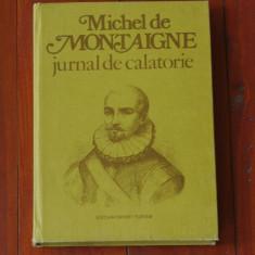 Carte --- Michel de Montaigne - JURNAL DE CALATORIE { In Italia prin Elvetia si Germania } - 230 pagini - Carte de calatorie