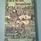 DE TE VOI UITA , IERUSALIME - TARA SFINTA SI CARTILA SACRE IN LITERATURA ROMANA - antologie   ~  MARIN BUCUR / VICTORIA ANA TAUSAN