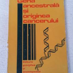 GENA ANCESTRALA SI ORIGINEA CANCERULUI - OCTAVIAN UDRISTE - Carte Oncologie