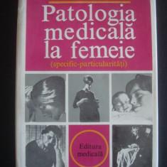 BALTACEANU OCTAVIAN - PATOLOGIA MEDICALA LA FEMEIE * SPECIFIC - PARTICULARITATI