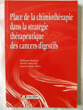 "Cumpara ieftin ""PLACE DE LA CHIMIOTHERAPIE DANS LA STRATEGIE THERAPEUTIQUE DES  CANCERS DIGESTIFS"", Ph. Rougier / M. Ducreux / J.F. Seitz, 2001. Lb. fr. Absolut noua"