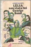 (C4943) LELIA SAU VIATA LUI GEORGE SAND DE ANDRE MAUROIS, EDITURA UNIVERS, 1971, TRADUCERE DE IOSIF KATZ