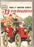 "(C4956) 13 A LA DOUZAINE PAR FRANK ET ERNESTINE GILBERTH, EDITURA ""J'AI LU"", 1949, TRADUCERE DIN AMERICANA IN FRANCEZA DE J. N. FAURE-BIGUET, Alta editura"